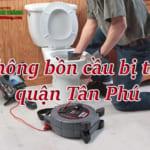 Thông bồn cầu bị tắc quận Tân Phú giá rẻ, uy tín nhiều năm, phục vụ 24/7